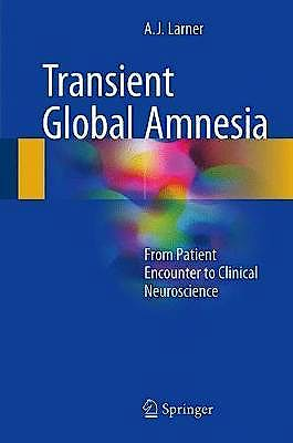 Portada del libro 9783319544748 Transient Global Amnesia. From Patient Encounter to Clinical Neuroscience