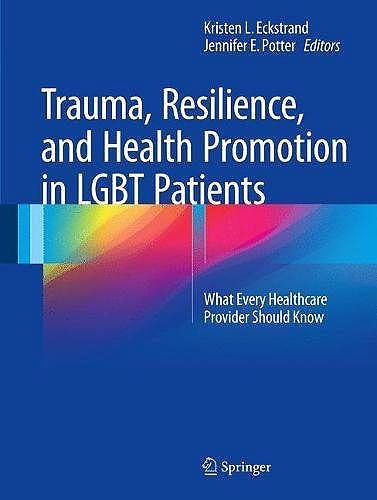 Portada del libro 9783319545073 Trauma, Resilience, and Health Promotion in LGBT Patients. What Every Healthcare Provider Should Know