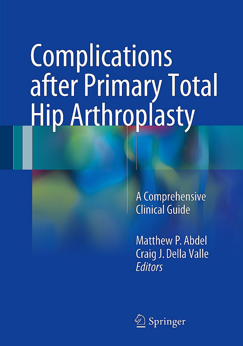 Portada del libro 9783319549118 Complications After Primary Total Hip Arthroplasty. A Comprehensive Clinical Guide