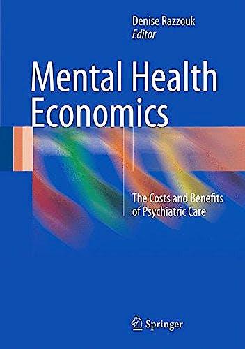 Portada del libro 9783319552651 Mental Health Economics. The Costs and Benefits of Psychiatric Care