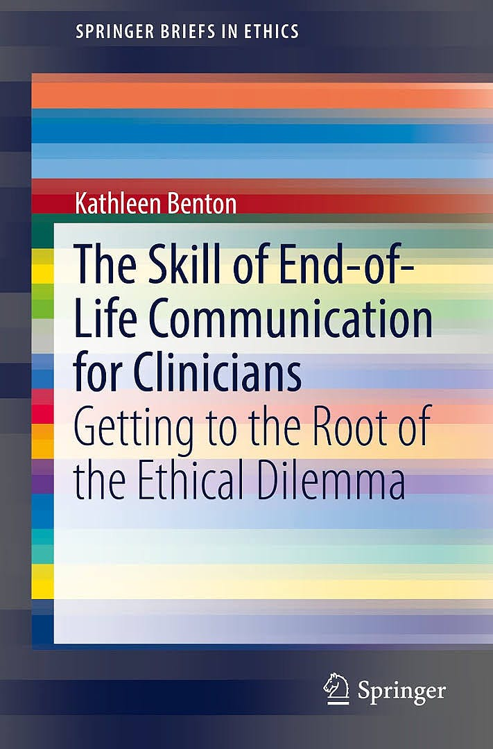 Portada del libro 9783319604435 The Skill of End-of-Life Communication for Clinicians. Getting to the Root of the Ethical Dilemma
