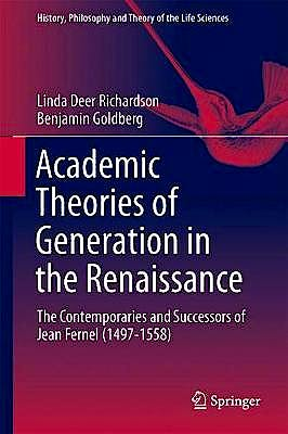 Portada del libro 9783319693347 Academic Theories of Generation in the Renaissance. The Contemporaries and Successors of Jean Fernel (1497-1558) (History, Philosophy and Theory…)
