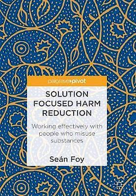 Portada del libro 9783319723341 Solution Focused Harm Reduction. Working Effectively with People Who Misuse Substances
