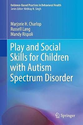 Portada del libro 9783319724980 Play and Social Skills for Children with Autism Spectrum Disorder (Evidence-Based Practices in Behavioral Health)