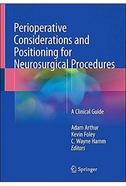 Portada del libro 9783319726786 Perioperative Considerations and Positioning for Neurosurgical Procedures. A Clinical Guide