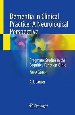 Portada del libro 9783319752587 Dementia in Clinical Practice. A Neurological Perspective. Pragmatic Studies in the Cognitive Function Clinic