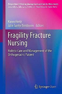 Portada del libro 9783319766805 Fragility Fracture Nursing. Holistic Care and Management of the Orthogeriatric Patient (Perspectives in Nursing Management and Care for Older Adults)
