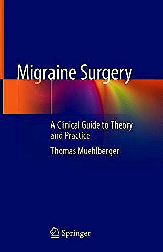 Portada del libro 9783319781167 Migraine Surgery. A Clinical Guide to Theory and Practice