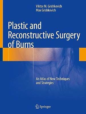 Portada del libro 9783319787138 Plastic and Reconstructive Surgery of Burns. An Atlas of New Techniques and Strategies
