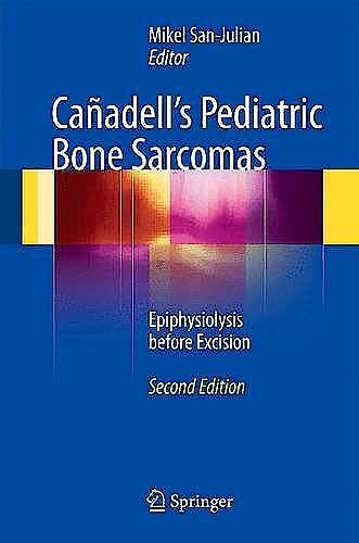 Portada del libro 9783319795911 Cañadell's Pediatric Bone Sarcomas. Epiphysiolysis before Excision (Softcover)