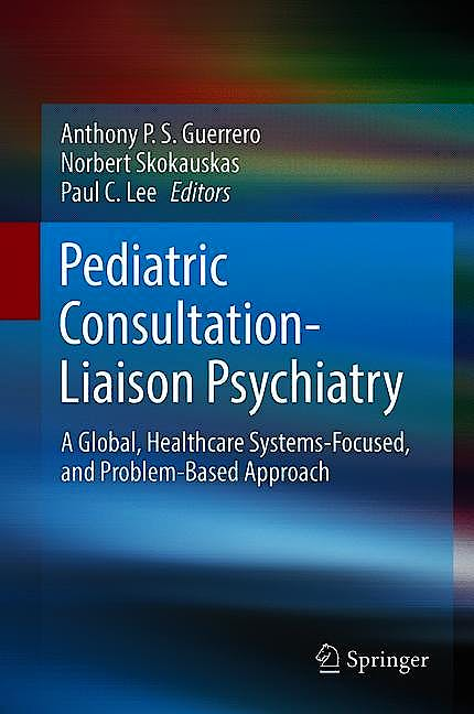 Portada del libro 9783319894874 Pediatric Consultation-Liaison Psychiatry. A Global, Healthcare Systems-Focused, and Problem-Based Approach