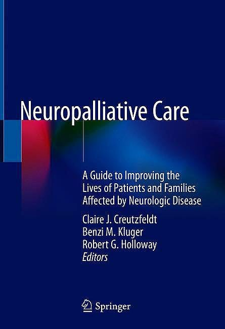 Portada del libro 9783319932149 Neuropalliative Care. A Guide to Improving the Lives of Patients and Families Affected by Neurologic Disease