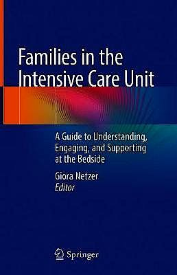 Portada del libro 9783319943367 Families in the Intensive Care Unit. A Guide to Understanding, Engaging, and Supporting at the Bedside
