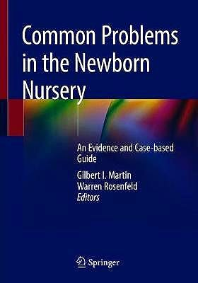 Portada del libro 9783319956718 Common Problems in the Newborn Nursery. An Evidence and Case-based Guide