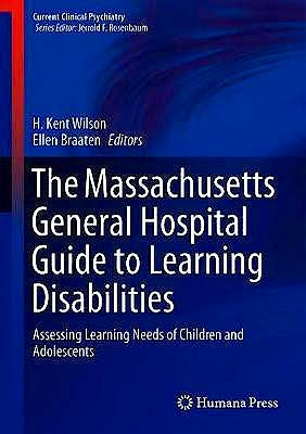 Portada del libro 9783319986418 The Massachusetts General Hospital Guide to Learning Disabilities. Assessing Learning Needs of Children and Adolescents (Current Clinical Psychiatry)