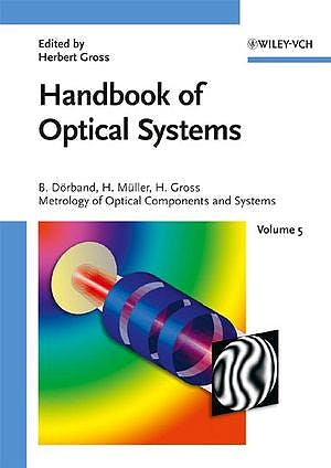 Portada del libro 9783527403813 Handbook of Optical Systems, Vol. 5: Metrology of Optical Components and Systems