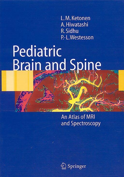 Portada del libro 9783540213406 Pediatric Brain and Spine an Atlas of Mri and Spectroscopy