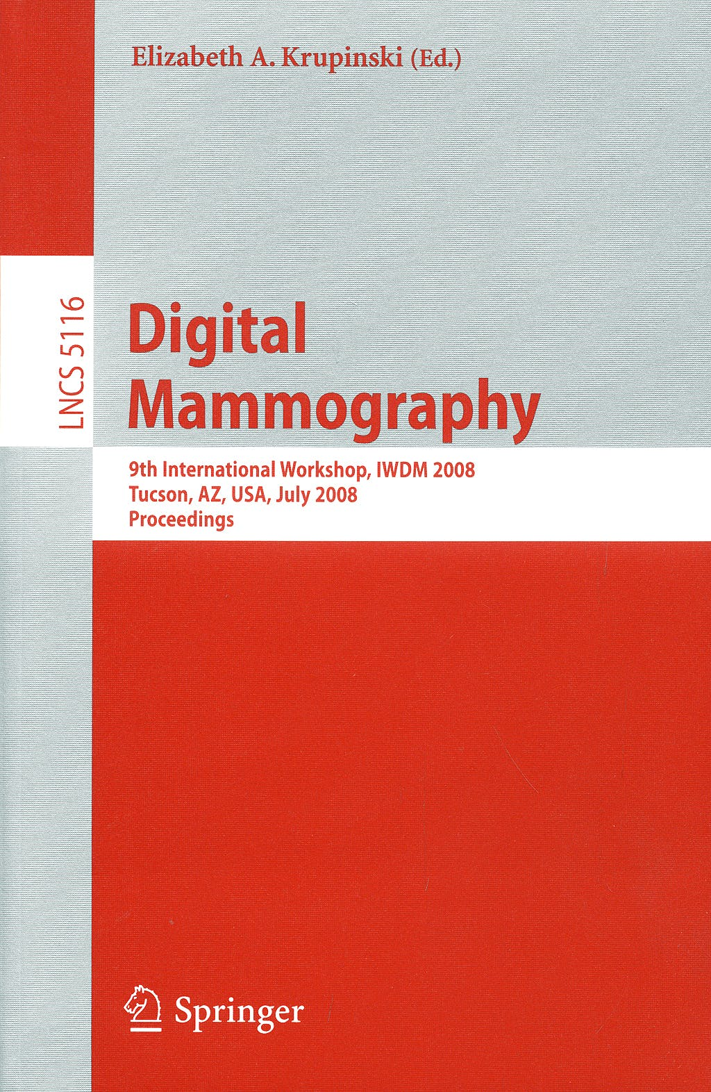 Portada del libro 9783540705376 Digital Mammography: 9th International Workshop, Iwdm 2008, Tucson, Az, Usa, July 2008. Proceedings