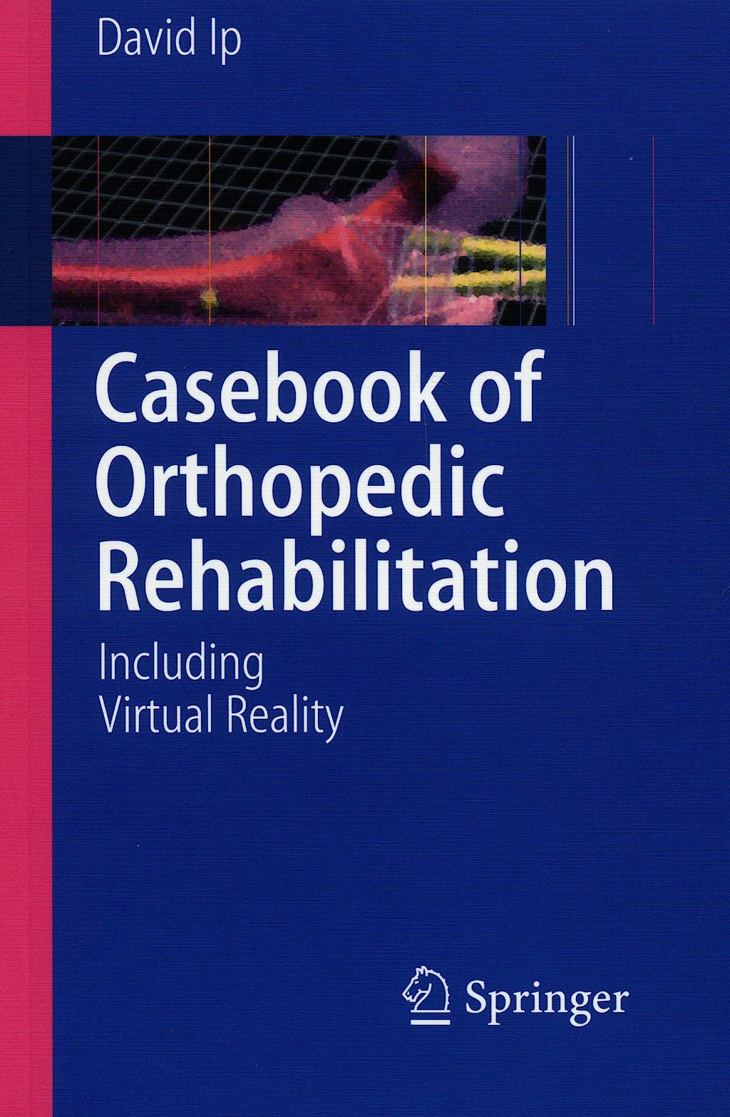 Portada del libro 9783540744269 Casebook of Orthopedic Rehabilitation. including Virtual Reality
