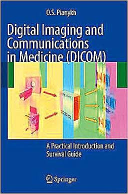 Portada del libro 9783540745709 Digital Imaging and Communications in Medicine (Dicom). a Practical Introduction and Survival Guide