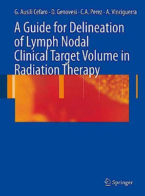 Portada del libro 9783540770435 A Guide for Delineation of Lymph Nodal Clinical Target Volume in Radiation Therapy