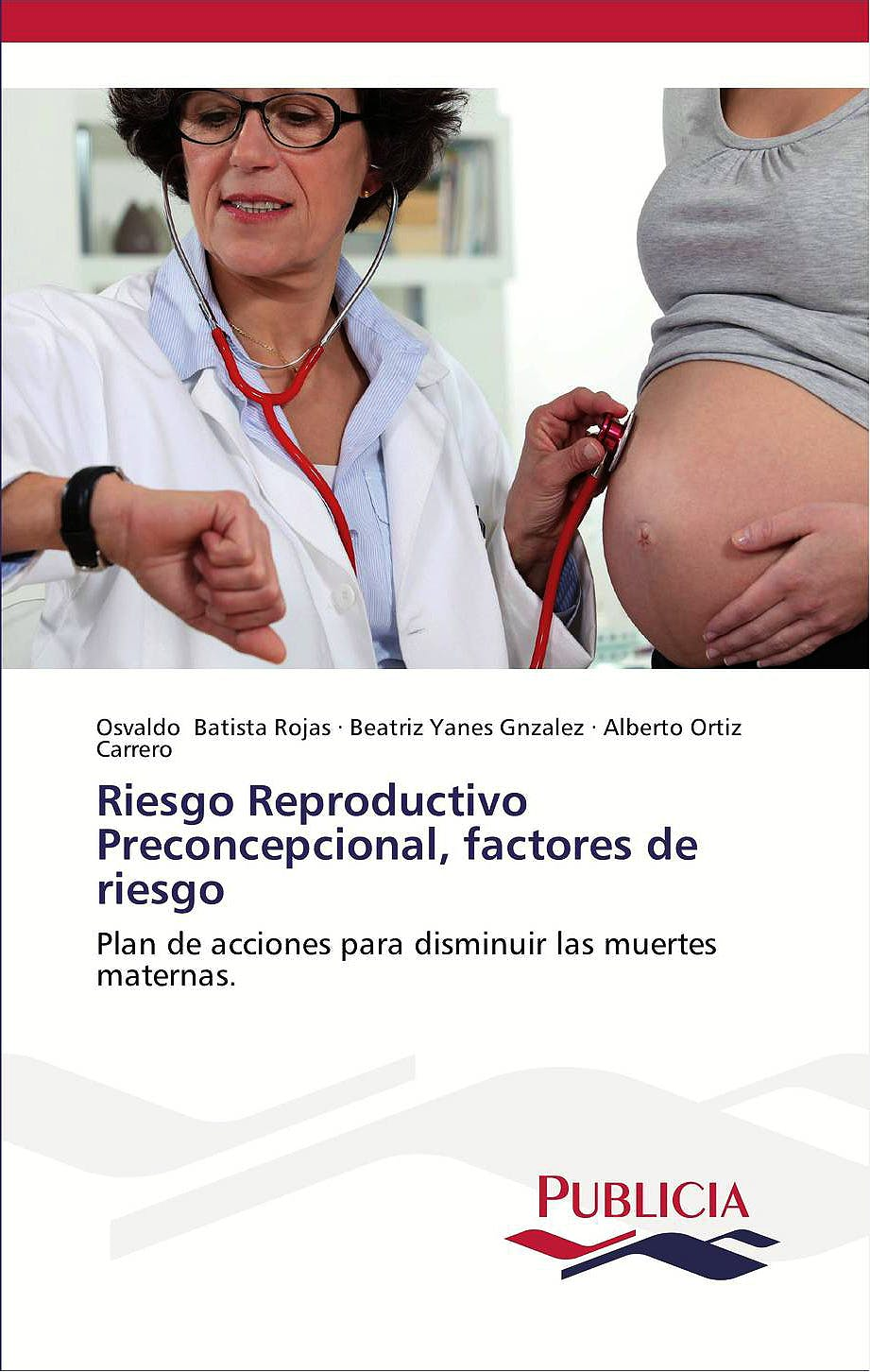 Portada del libro 9783639551280 Riesgo Reproductivo Preconcepcional, Factores de Riesgo. Plan de Acciones para Disminuir las Muertes Maternas.