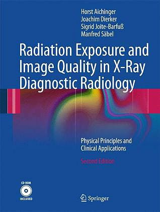 Portada del libro 9783642112409 Radiation Exposure and Image Quality in X-Ray Diagnostic Radiology. Phisical Principles and Clinical Applications + Cd-Rom