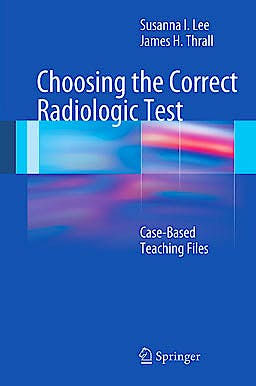 Portada del libro 9783642157714 Choosing the Correct Radiologic Test. Case-Based Teaching Files + Dvd