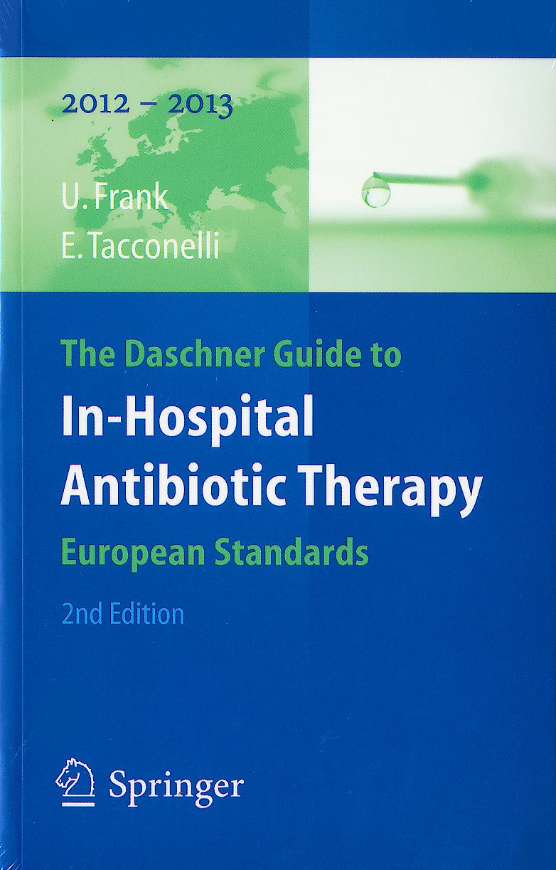 Portada del libro 9783642184017 The Daschner Guide to In-Hospital Antibiotic Therapy 2012-2013. European Standards