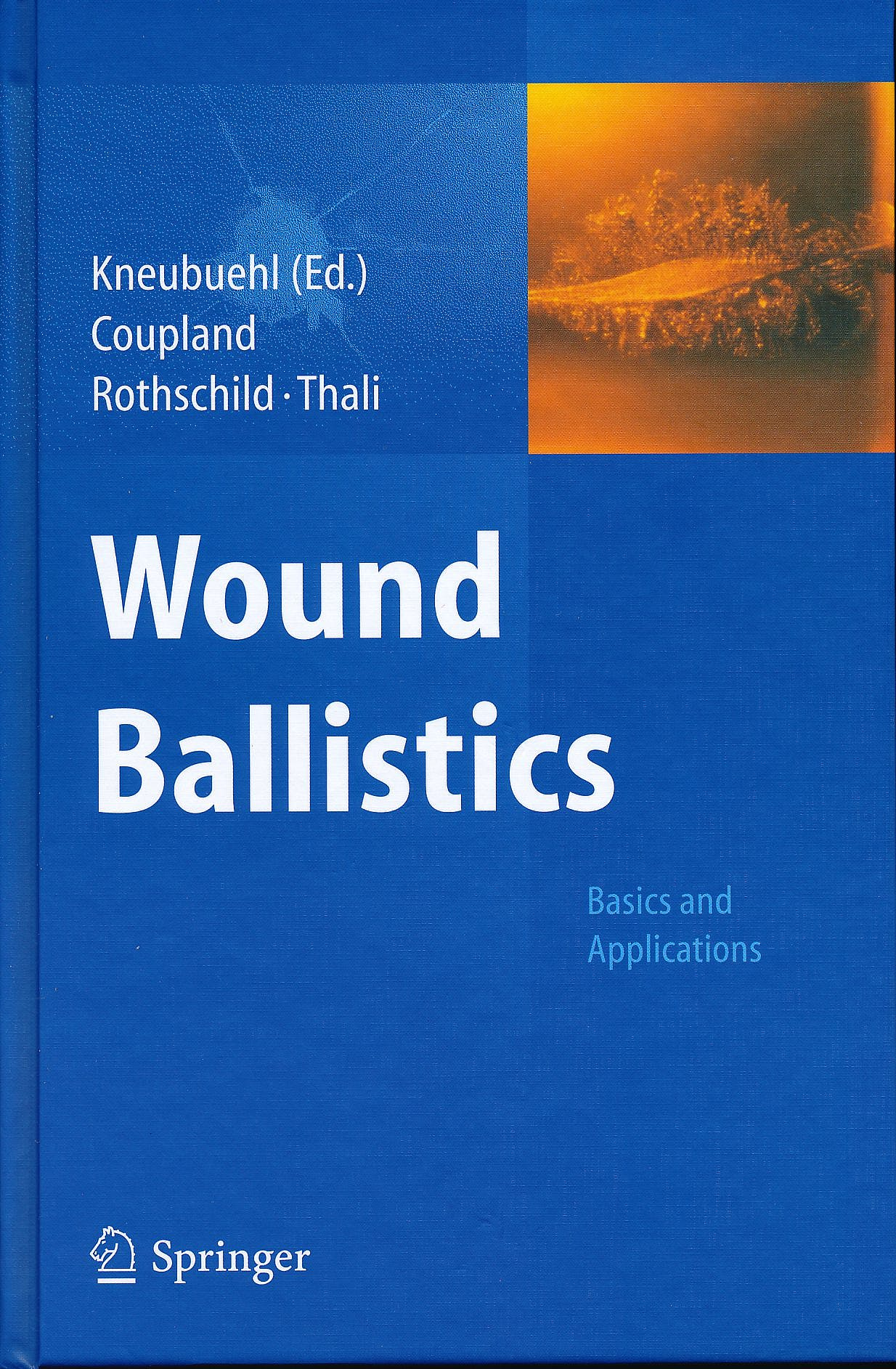 Portada del libro 9783642203558 Wound Ballistics. Basics and Applications