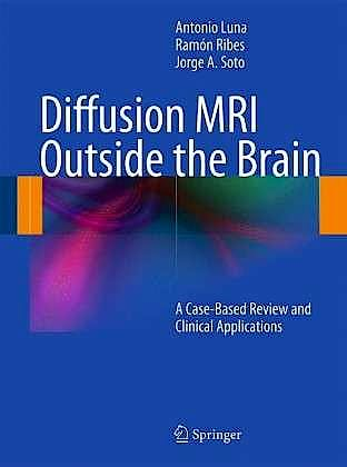 Portada del libro 9783642210518 Diffusion Mri outside the Brain. a Case-Based Review and Clinical Applications