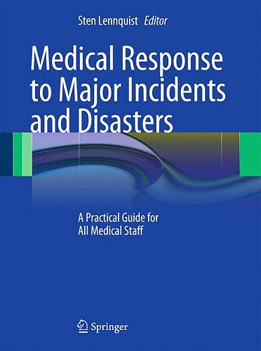 Portada del libro 9783642218941 Medical Response to Major Incidents and Disasters. a Practical Guide for All Medical Staff