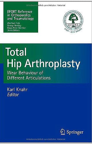Portada del libro 9783642273605 Total Hip Arthroplasty. Wear Behaviour of Different Articulations (Efort Reference in Orthopaedics and Traumatology)