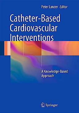 Portada del libro 9783642276750 Catheter-Based Cardiovascular Interventions. a Knowledge-Based Approach