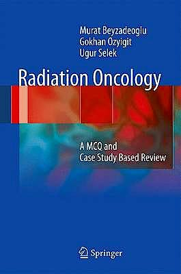 Portada del libro 9783642279874 Radiation Oncology. a Mcq and Case Study Based Review