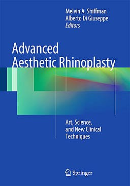 Portada del libro 9783642280528 Advanced Aesthetic Rhinoplasty. Art, Science, and New Clinical Techniques