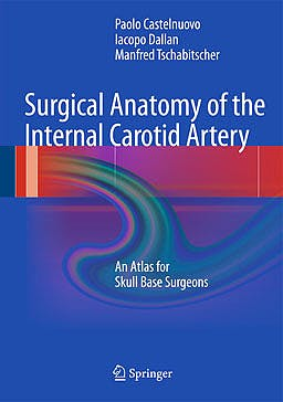 Portada del libro 9783642296635 Surgical Anatomy of the Internal Carotid Artery. an Atlas for Skull Base Surgeons
