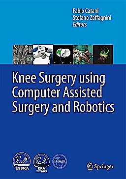 Portada del libro 9783642314292 Knee Surgery Using Computer Assisted Surgery and Robotics