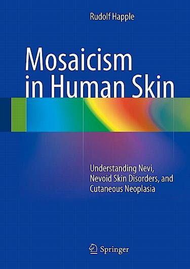 Portada del libro 9783642387647 Mosaicism in Human Skin. Understanding Nevi, Nevoid Skin Disorders, and Cutaneous Neoplasia