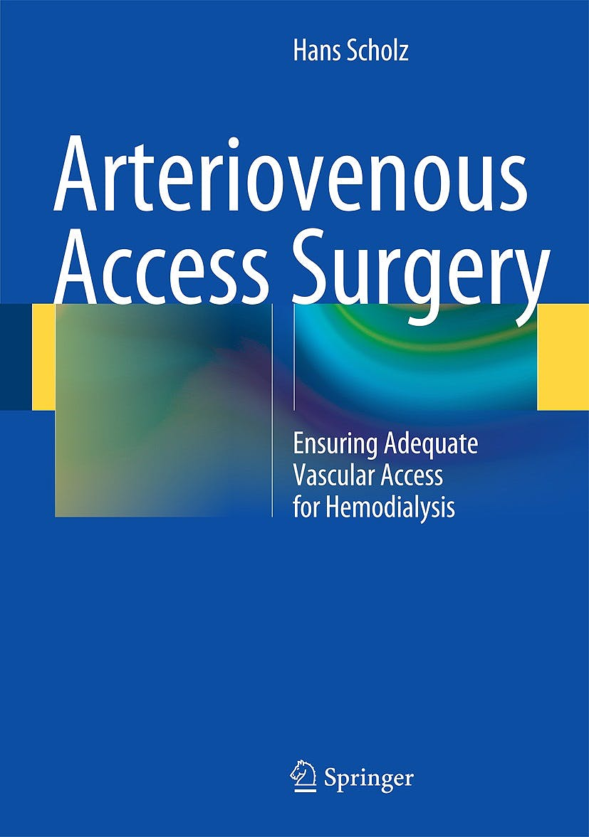 Portada del libro 9783642411380 Arteriovenous Access Surgery. Ensuring Adequate Vascular Access for Hemodialysis