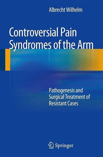 Portada del libro 9783642545122 Controversial Pain Syndromes of the Arm. Pathogenesis and Surgical Treatment of Resistant Cases