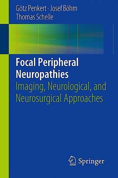 Portada del libro 9783642547799 Focal Peripheral Neuropathies. Imaging, Neurological, and Neurosurgical Approaches