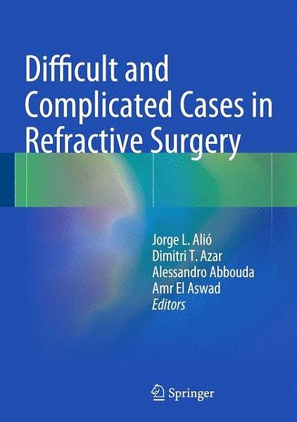 Portada del libro 9783642552373 Difficult and Complicated Cases in Refractive Surgery