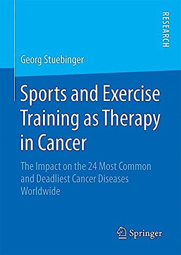 Portada del libro 9783658095048 Sports and Exercise Training as Therapy in Cancer. The Impact on the 24 Most Common and Deadliest Cancer Diseases Worldwide