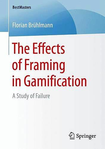 Portada del libro 9783658169251 The Effects of Framing in Gamification. a Study of Failure