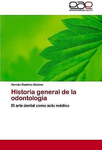Portada del libro 9783659031946 Historia General de la Odontología. El Arte Dental como Acto Médico