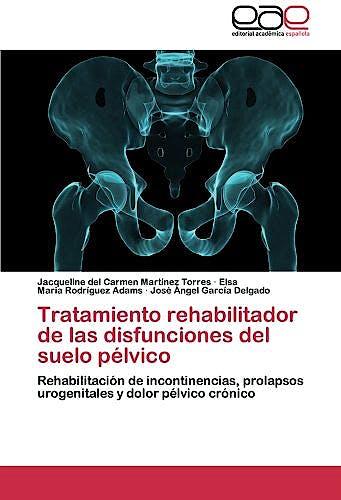 Portada del libro 9783659046094 Tratamiento Rehabilitador de las Disfunciones del Suelo Pélvico. Rehabilitación de Incontinencias, Prolapsos Urogenitales y Dolor Pélvico Crónico