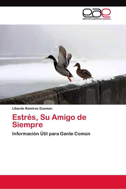 Portada del libro 9783659082177 Estres, Su Amigo de Siempre. Informacion Util para Gente Comun