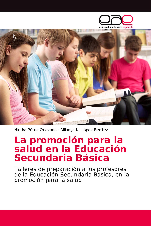 Portada del libro 9783659704383 La Promoción para la Salud en la Educación Secundaria Básica. Talleres de Preparación a los Profesores…