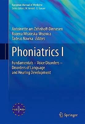 Portada del libro 9783662467794 Phoniatrics I. Fundamentals, Voice Disorders, Disorders of Language and Hearing Development (European Manual of Medicine)